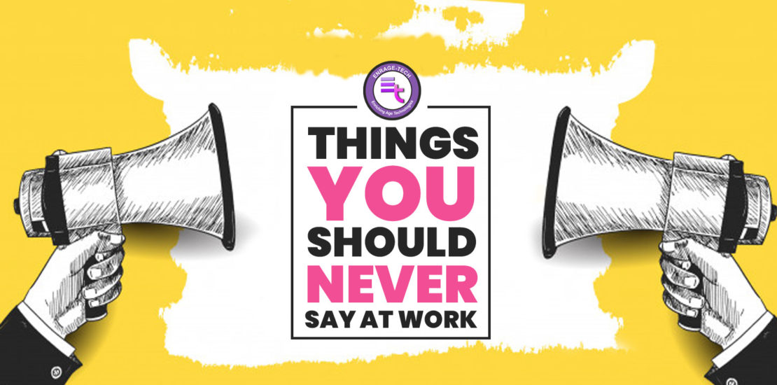 Things You Should Never Say At Work